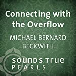 Connecting with the Overflow: True Abundance in a Multidimensional Universe | Michael Bernard Beckwith