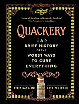 Quackery: A Brief History of the Worst Ways to Cure Everything by [Kang, Lydia, Pedersen, Nate]