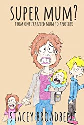 Super Mum?: From one Frazzled Mother to Another