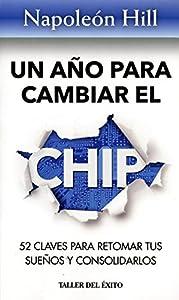 Un año para cambiar el chip: 52 claves    book by Napoleon Hill