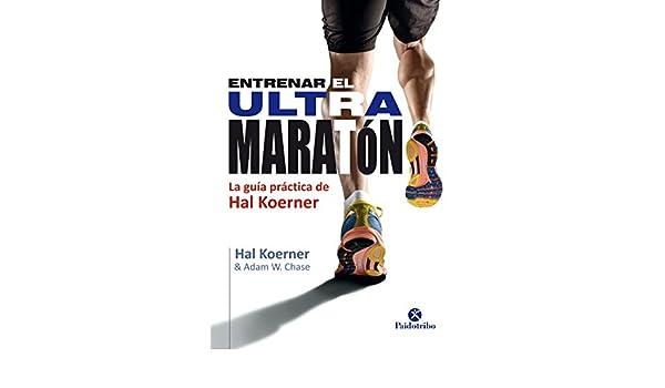 Amazon.com: Entrenar el ultramaratón: La guía práctica de Hal Koerner (Deportes nº 24) (Spanish Edition) eBook: Hal Koerner: Kindle Store