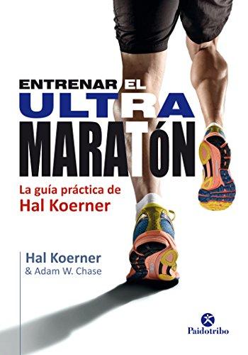 Entrenar el ultramaratón: La guía práctica de Hal Koerner (Deportes nº 24) (