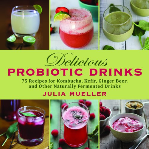 Delicious Probiotic Drinks: 75 Recipes for Kombucha, Kefir, Ginger Beer, and Other Naturally Fermented Drinks - Ginger Heart