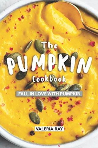 The Pumpkin Cookbook: Fall in Love with Pumpkin]()