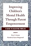 img - for Improving Children's Mental Health Through Parent Empowerment: A Guide to Assisting Families book / textbook / text book