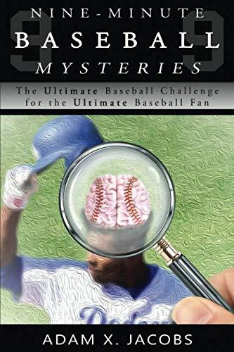 Nine-Minute Baseball Mysteries: The Ultimate Baseball Challenge for the Ultimate Baseball Fan (Puzzles Baseball Ultimate)