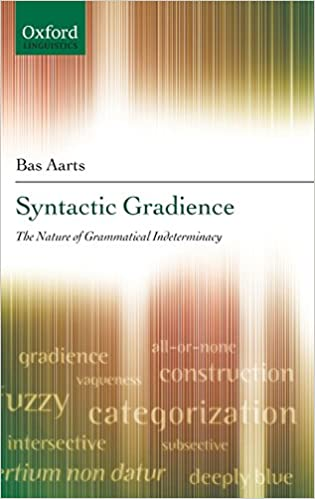 Book SYNTACTIC GRADIENCE C: The Nature of Grammatical Indeterminacy (Oxford Linguistics)