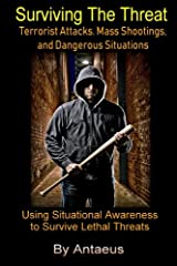 Surviving The Threat: Terrorist Attacks, Mass Shootings, and Dangerous Situations (The Prepared Citizen Series) Paperback