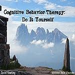 Cognitive Behavior Therapy: Do It Yourself   Jeffrey Dale Jeschke