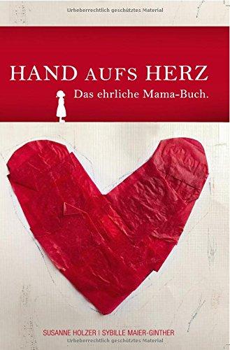 Hand aufs Herz: Das Ehrliche Mama-Buch.