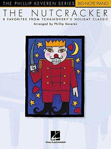 (The Nutcracker: arr. Phillip Keveren The Phillip Keveren Series Big-Note Piano (Big-note Piano the Phillip)