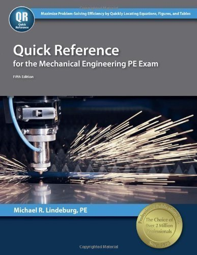 Quick Reference for the Mechanical Engineering PE Exam 5th (fifth) , New E Edition by Lindeburg PE, Michael R. published by Professional Publications, Inc. (2013)