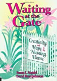 Waiting at the Gate : Creativity and Hope in the Nursing Home, Johnson, David R. and Sandel, Susan L., 0866567100