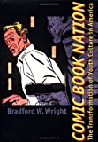 img - for Comic Book Nation: The Transformation of Youth Culture in America by Bradford W. Wright (2001-03-22) book / textbook / text book