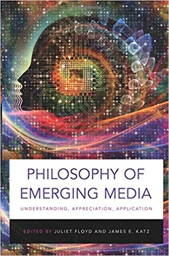 Book Cover for Philosophy of Emerging Media: Understanding, Appreciation, Application