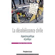 La désobéissance civile: Approches politique et juridique (Espaces Politiques t. 1114) (French Edition)