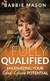 #10: FULLY QUALIFIED: Maximizing Your God-Given Potential