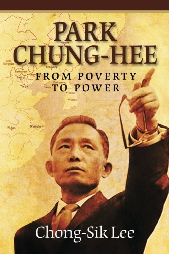 Park Chung-Hee: From Poverty to Power PDF