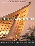 Eero Saarinen : Buildings from the Balthazar Korab Archive