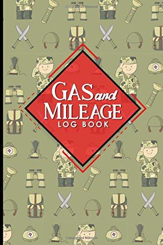 Gas & Mileage Log Book: Mileage Keeper, Mileage Tracker For Business, Vehicle Mileage, Cute Army Cover (Volume 14) pdf epub
