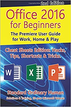 Office 2016 for Beginners, 2nd Edition: The Premiere User Guide for Work, Home and Play