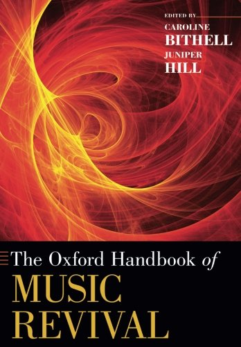 The Oxford Handbook of Music Revival (Oxford Handbooks)