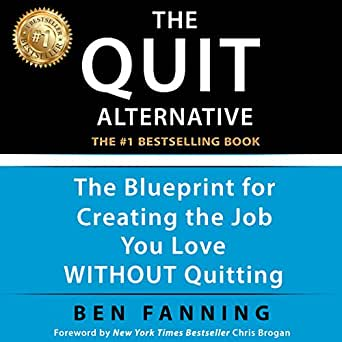 Amazon com: The QUIT Alternative: The Blueprint for Creating the Job