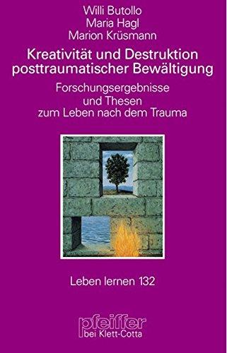 kreativitt-und-destruktion-posttraumatischer-bewltigung-forschungsergebnisse-und-thesen-zum-leben-nach-dem-trauma-leben-lernen-132