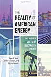 img - for The Reality of American Energy: The Hidden Costs of Electricity Policy book / textbook / text book