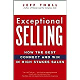 Exceptional Selling: How the Best Connect and Win in High Stakes Sales by Jeff Thull (2006-08-18)