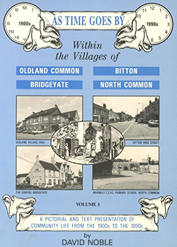 As Time Goes by: A Pictorial and Text Presentation of Community Life from the 1900's to 1990's in Oldland Common, North Common, Bridgeyate and Bitton in Bristol Avon v. 1