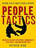 People Tactics: Become the Ultimate People Person - Strategies to Navigate Delicate Situations, Communicate Effectively, and Win Anyone Over (People Skills)
