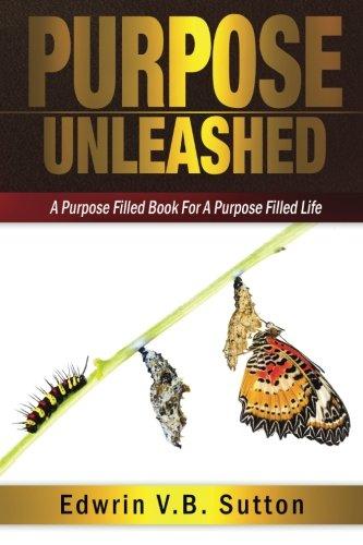 Purpose Unleashed: A Purpose Filled Book For A Purpose Filled Life