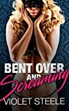 Bent Over And Screaming: Rough Taboo Erotica