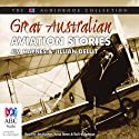 Great Australian Aviation Stories Audiobook by Jim Haynes, Jillian Dellit Narrated by Jim Haynes, Ted Hodgeman, Anna Steen