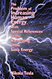 The Problem of Increasing Human Energy, with Special References to the Harnessing of the Sun's Energy, Nikola Tesla, 1934451819