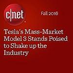 Tesla's Mass-Market Model 3 Stands Poised to Shake up the Industry | Tim Stevens