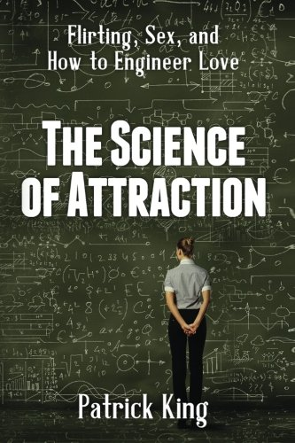 The Science of Attraction: Flirting, Sex, and How to Engineer Love ePub fb2 ebook