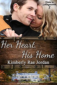 Her Heart, His Home: A Christian Romance (Home to Collingsworth Book 5) by [Jordan, Kimberly Rae]