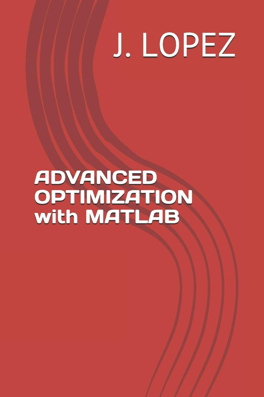 ADVANCED OPTIMIZATION with MATLAB: Amazon co uk: J  LOPEZ