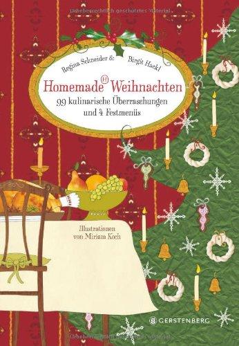 Homemade Weihnachten: 99 kulinarische Überraschungen und 4 Festmenüs