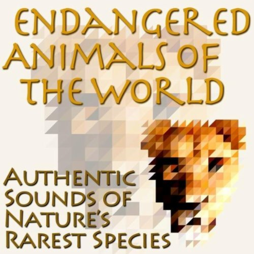 Endangered Animals of the World - Authentic Sounds of Nature's Rarest Species ()