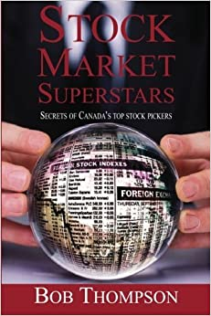 Stock Market Superstars: Secrets of Canada's top stock pickers by Bob Thompson (2010-04-12)