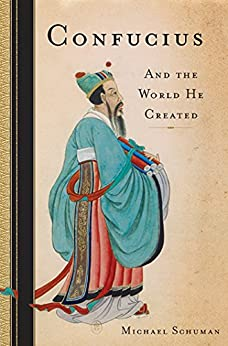 Confucius: And the World He Created by [Schuman, Michael]