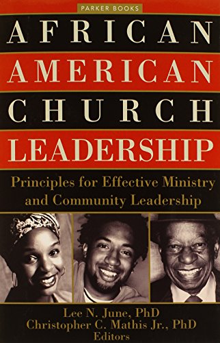 African American Church Leadership  Principles For Effective Ministry And Community Leadership  Parker Books