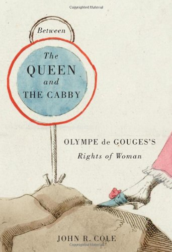 Between the Queen and the Cabby: Olympe De Gouges's Rights of Woman (McGill-Queen's Studies in the History of Ideas)