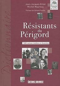 Les résistants du Périgord par Jean-Jacques Gillot
