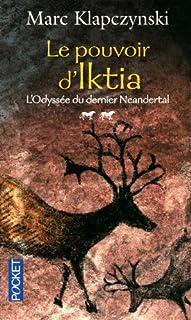Le pouvoir d'Iktia [2] : [L'odyssée du dernier Neandertal], Klapczynski, Marc