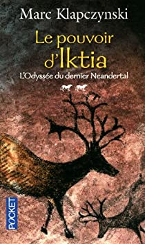 L'Odyssée du dernier Neandertal, tome 2 : Le pouvoir d'Iktia par Klapczynski