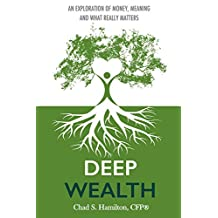 Deep Wealth: An Exploration of Money, Meaning and What Really Matters